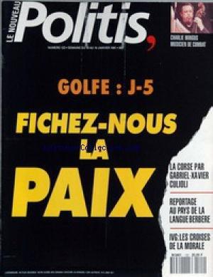 NOUVEAU POLITIS (LE) [No 122] du 10/01/1991 - CHARLES MINGUS - GOLFE - J-5 - FICHEZ-NOUS LA PAIX - LA CORSE PAR GABRIEL-XAVIER CULIOLI - AU PAYS DE LA LANGUE BERBERE - IVG - LES CROISES DE LA MORALE. par Collectif