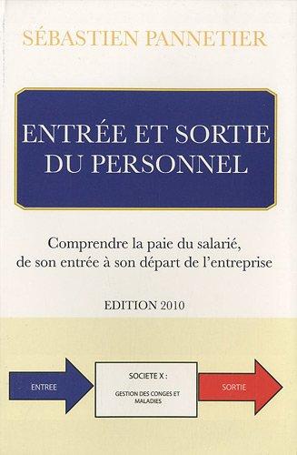 Entrée et sortie du personnel : Comprendre la paie du salarié de son entrée à son départ de l'entreprise par Sébastien Pannetier