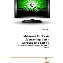 Mehrwert für Sport-Sponsorings durch Werbung im Sport-TV: Eine Untersuchung am Beispiel der SPORT1 GmbH