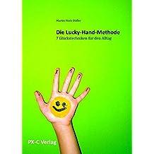 Die Lucky-Hand-Methode: 7 Glückstechniken für den Alltag
