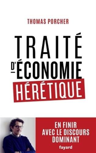 Traité d'économie hérétique : Pour en finir avec le discours dominant