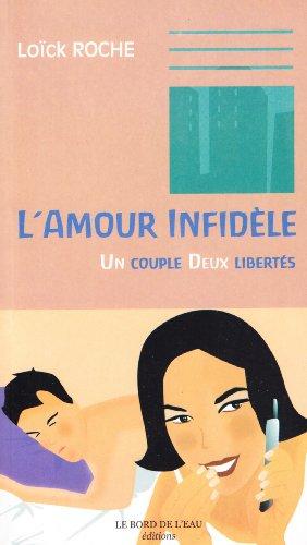 L'amour infidèle : Un couple, deux libertés par Loïck Roche