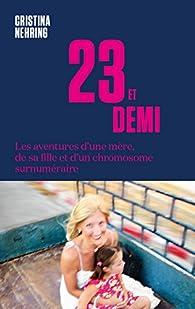 23 et demi - Les aventures d\'une mère, de sa fille et d\'un chromosome surnuméraire par Cristina Nehring