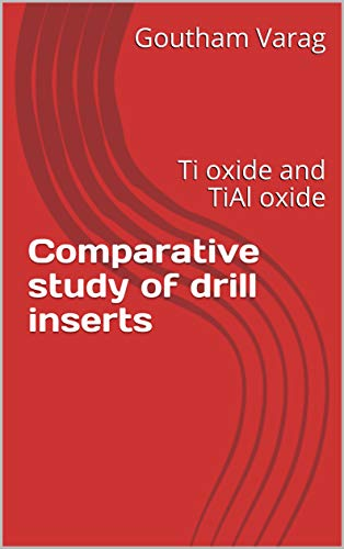 Comparative study of drill inserts: Ti oxide and TiAl oxide (English Edition) - Drill Insert