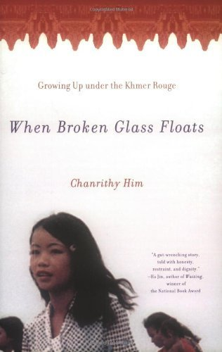 When Broken Glass Floats: Growing Up Under the Khmer Rouge by Chanrithy Him (2001-04-17)