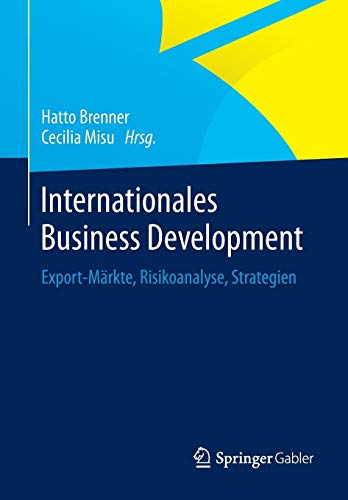 Internationales Business Development: Export-Märkte, Risikoanalyse, Strategien - Des Internationalen Handels Finanzierung