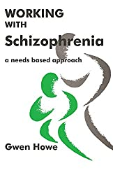 Working with Schizophrenia: A Needs Based Approach