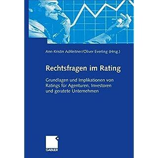 Rechtsfragen Im Rating: Grundlagen Und Implikationen Von Ratings Für Agenturen, Investoren Und Geratete Unternehmen