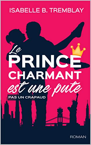 Le prince charmant est une pute!: pas un crapaud par  Tremblay, Isabelle