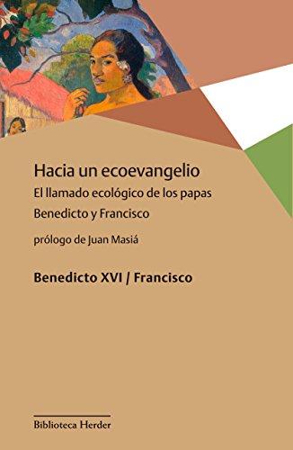 Hacia un ecoevangelio: El llamado ecológico de los papas Benedicto y Francisco (Biblioteca Herder) por José Mario Bergoglio