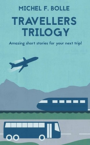 TRAVELLERS TRILOGY: Amazing short stories for your next trip! (Shorts Bolle)