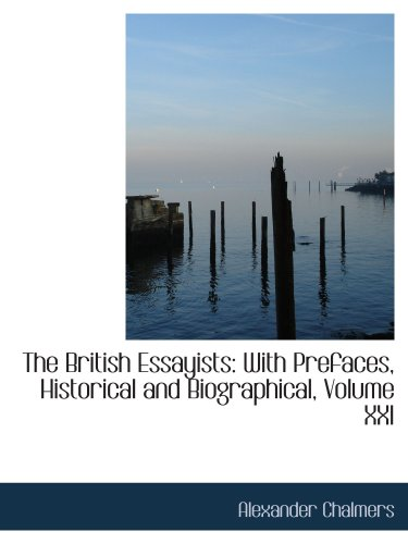 The British Essayists: With Prefaces, Historical and Biographical, Volume XXI