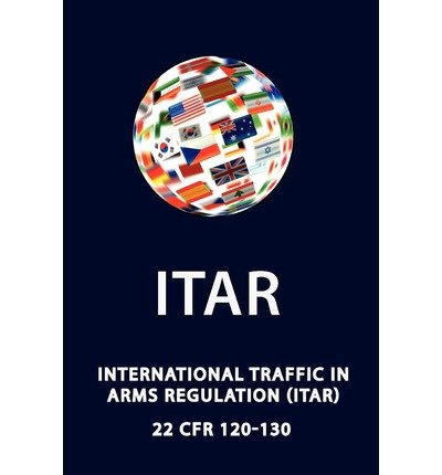 [(International Traffic in Arms Regulation (Itar) )] [Author: Jeffrey W Bennett] [Dec-2011]