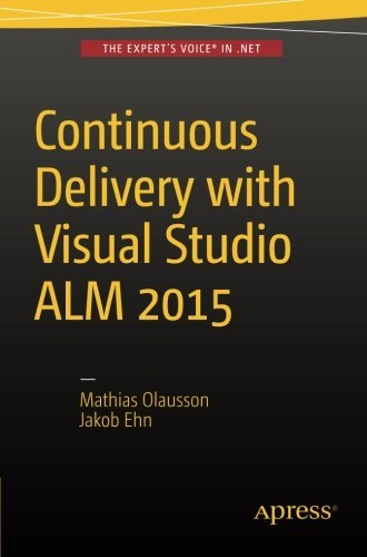 Continuous Delivery with Visual Studio ALM 2015 by Mathias Olausson (2015-11-18)