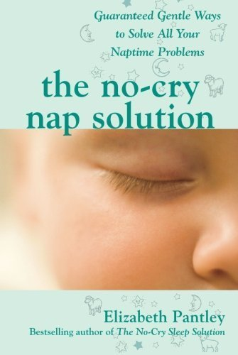 The No-Cry Nap Solution: Guaranteed Gentle Ways to Solve All Your Naptime Problems (Pantley) by Pantley, Elizabeth (2008) Paperback