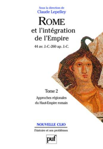 Rome et l'intégration de l'Empire, 44 avant J.C. - 260 après J.C., tome 2 : Approche régionales du Haut-Empire