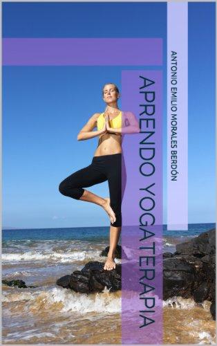 Aprendo Yogaterapia por Antonio Emilio Morales Berdón