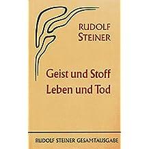 Geist und Stoff, Leben und Tod: Sieben öffentliche Vorträge, Berlin 1917 (Rudolf Steiner Gesamtausgabe / Schriften und Vorträge)
