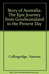 Story of Australia: The Epic Journey from Gondwanaland to the Present Day