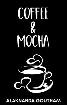 COFFEE AND MOCHA by [Goutham, Alaknanda]