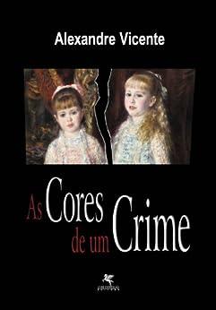 As cores de um crime (A Rede Livro 1) (Portuguese Edition) von [Vicente, Alexandre]
