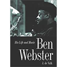 Ben Webster: His Life and Music by Jeroen de Valk (2000-12-02)