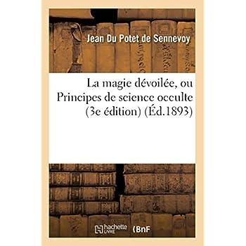 La magie dévoilée, ou Principes de science occulte (3e édition) (Éd.1893)