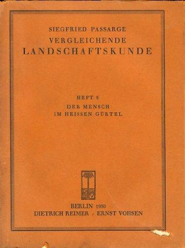 Vergleichende Landschaftskunde, Heft 5: Der Mensch im heissen Gürtel