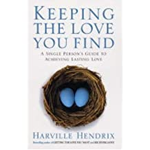 Keeping the Love You Find A Single Persons Guide to Achieving Lasting Love by Hendrix, Harville ( Author ) ON Jan-03-2005, Paperback