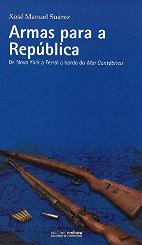 Armas para a República: De Nova York a Ferrol a bordo do Mar Cantábrico (Galician Edition) por Xosé Manuel Suárez
