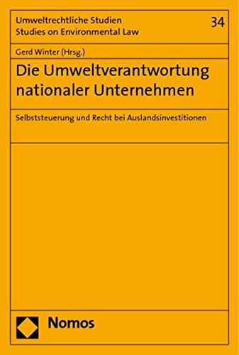 Die Umweltverantwortung multinationaler Unternehmen: Selbststeuerung und Recht bei Auslandsdirektinvestitionen