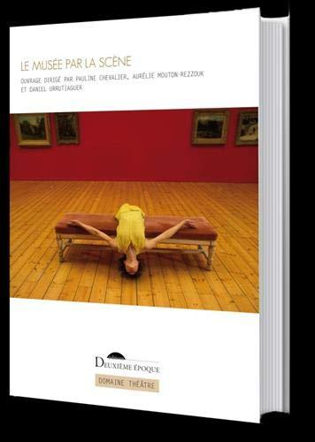Le musée par la scène : Le spectacle vivant au musée : pratiques, publics, médiations