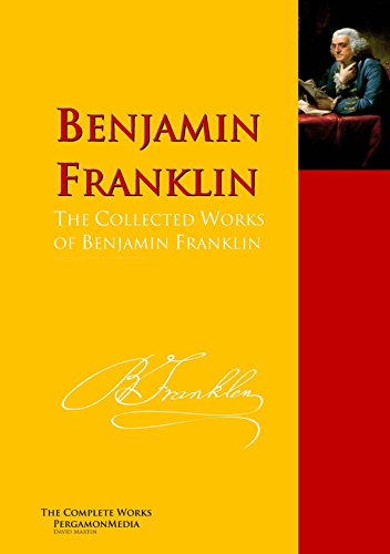 The Collected Works of Benjamin Franklin: The Complete Works PergamonMedia (Highlights of World Literature) (English Edition)
