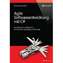 Agile Softwareentwicklung mit C#: Best Practices und Patterns für flexiblen und adaptiven C#-Code (Microsoft Press)