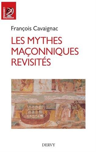 Les mythes maçonniques revisités par François Cavaignac