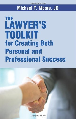 the-lawyers-toolkit-for-creating-both-personal-and-professional-success-by-michael-f-moore-2013-05-0