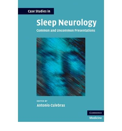 case-studies-in-sleep-neurology-common-and-uncommon-presentations-edited-by-antonio-culebras-published-on-november-2010