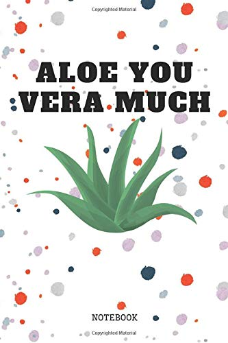Aloe You Vera Much: Funny Aloe Vera Healing Magic Plant Planner / Organizer / Lined Notebook (6