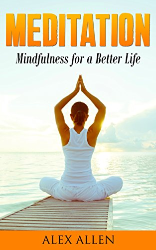 Meditation: Mindfulness for a Better Life (Meditation, Mindfulness, Stress free, relaxation, yoga Book 1) (English Edition)