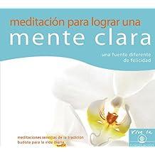 Meditacian Para Lograr Una Mente Clara: Una Fuente Diferente de Felicidad (Meditations for Daily Life)