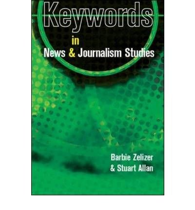 ({KEYWORDS IN NEWS AND JOURNALISM STUDIES}) [{ By (author) Barbie Zelizer, By (author) Stuart Allan }] on [July, 2010]