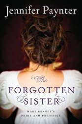 The Forgotten Sister: Mary Bennet's Pride and Prejudice by Jennifer Paynter (2014-01-14)