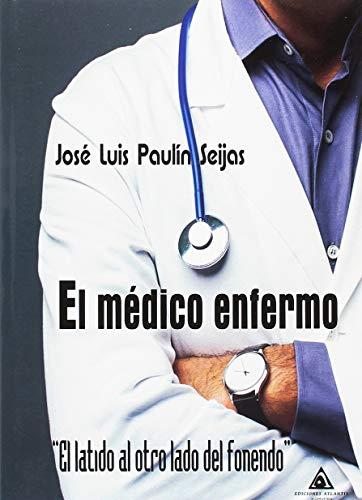 El médico enfermo: El latido al otro lado del fonendo por José Luis Paulín Seijas