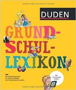 Grundschullexikon: DAS Nachschlagewerk für die Grundschule mit Schnupperversion des interaktiven E-Books (Duden Kinder- und Jugendlexika) ( 11. Juli 2014 )