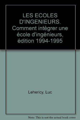LES ECOLES D'INGENIEURS. Comment intégrer une école d'ingénieurs, édition 1994-1995