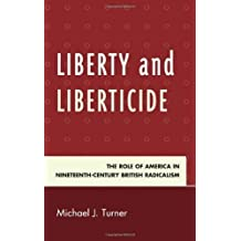 Liberty and Liberticide: The Role of America in Nineteenth-Century British Radicalism by Turner, Michael J. (2013) Hardcover