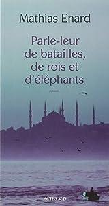 vignette de 'Parle-leur de batailles, de rois et d'éléphants (Mathias Énard)'