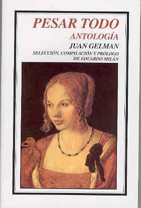Pesar Todo: Antologia por Juan Gelman