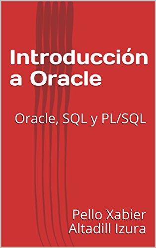 Introducción a Oracle: Oracle, SQL y PL/SQL por Pello Xabier Altadill Izura