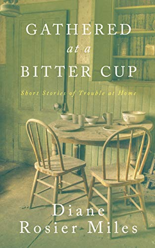 Gathered at a Bitter Cup: Short Stories of Trouble at Home (English Edition)